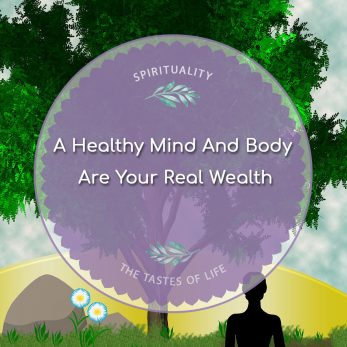 A Healthy Mind And Body Are Your Real Wealth