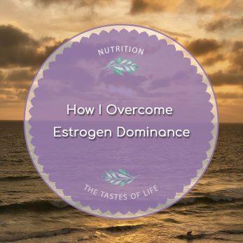 How I Overcame Estrogen Dominance