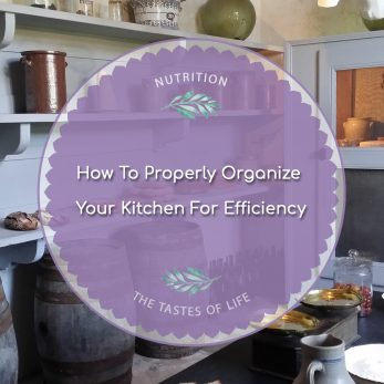 How To Properly Organize Your Kitchen For Efficiency